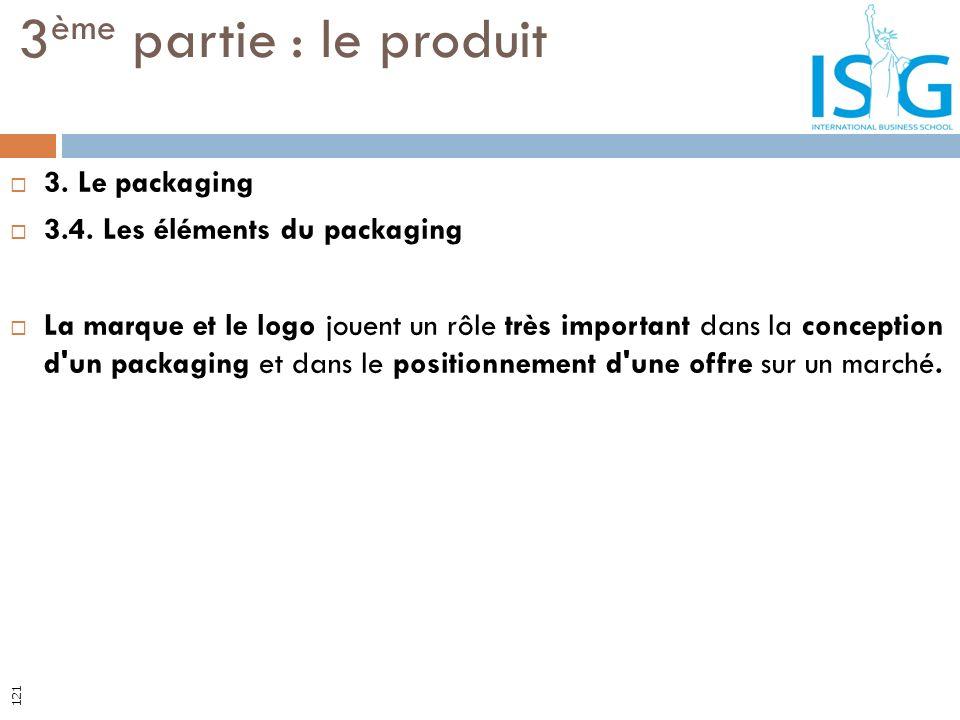 3. Le packaging 3.4. Les éléments du packaging La marque et le logo jouent un rôle très important dans la conception d'un packaging et dans le positio