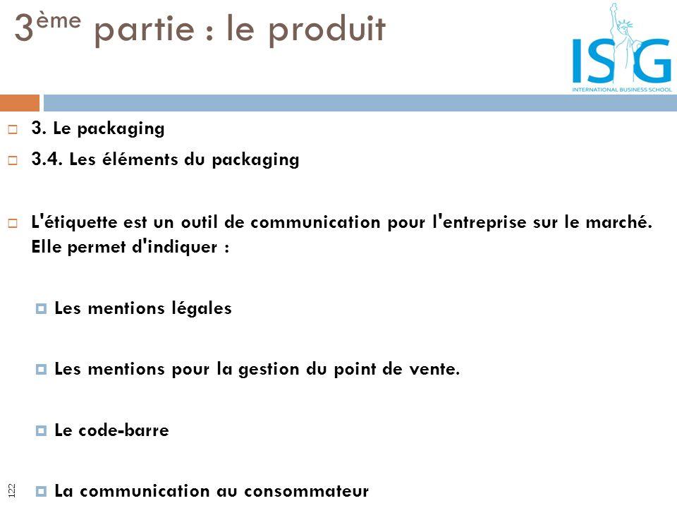 3. Le packaging 3.4. Les éléments du packaging L'étiquette est un outil de communication pour l'entreprise sur le marché. Elle permet d'indiquer : Les