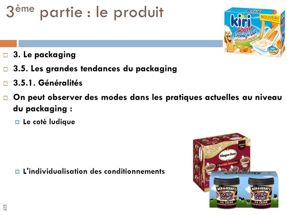 3. Le packaging 3.5. Les grandes tendances du packaging 3.5.1. Généralités On peut observer des modes dans les pratiques actuelles au niveau du packag