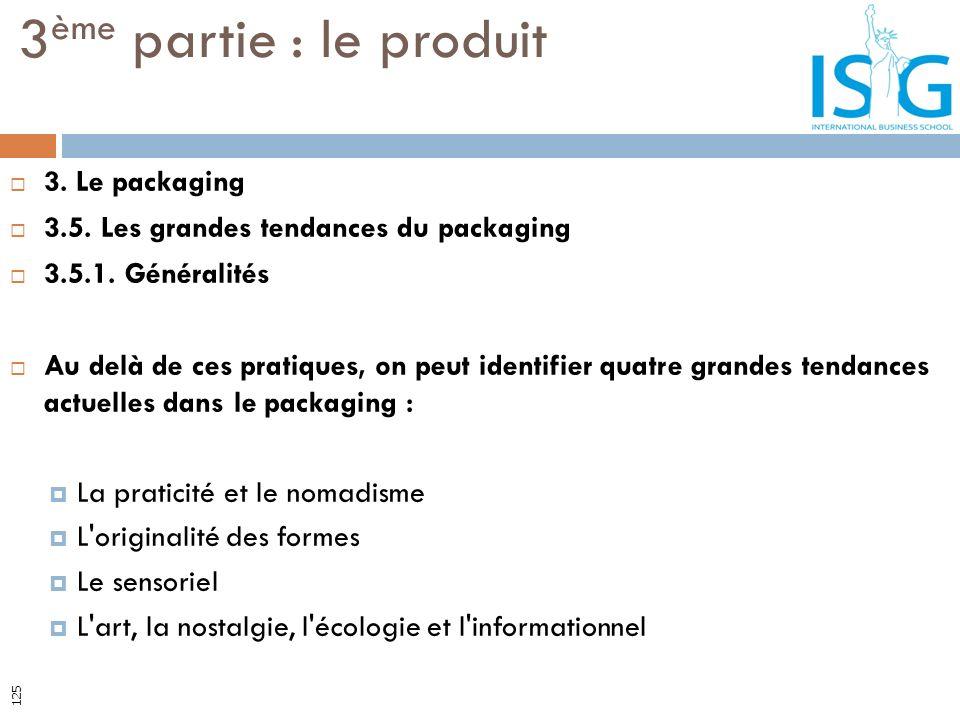 3. Le packaging 3.5. Les grandes tendances du packaging 3.5.1. Généralités Au delà de ces pratiques, on peut identifier quatre grandes tendances actue