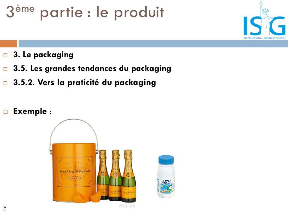 3. Le packaging 3.5. Les grandes tendances du packaging 3.5.2. Vers la praticité du packaging Exemple : 3 ème partie : le produit 126