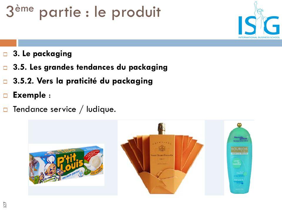 3. Le packaging 3.5. Les grandes tendances du packaging 3.5.2. Vers la praticité du packaging Exemple : Tendance service / ludique. 3 ème partie : le