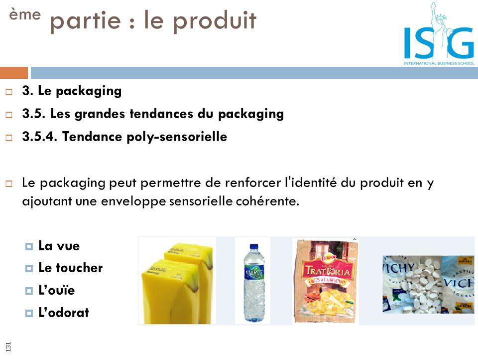 3. Le packaging 3.5. Les grandes tendances du packaging 3.5.4. Tendance poly-sensorielle Le packaging peut permettre de renforcer l'identité du produi