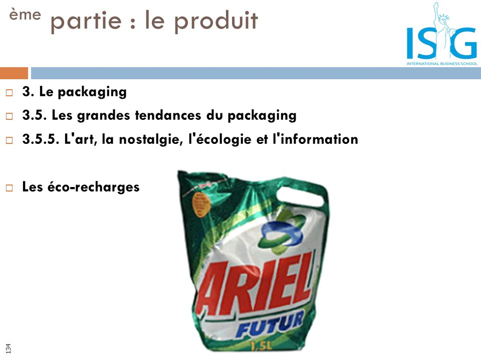 3. Le packaging 3.5. Les grandes tendances du packaging 3.5.5. L'art, la nostalgie, l'écologie et l'information Les éco-recharges ème partie : le prod