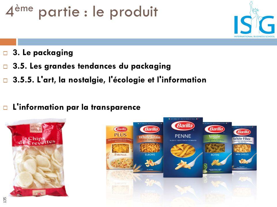 3. Le packaging 3.5. Les grandes tendances du packaging 3.5.5. L'art, la nostalgie, l'écologie et l'information L'information par la transparence 4 èm