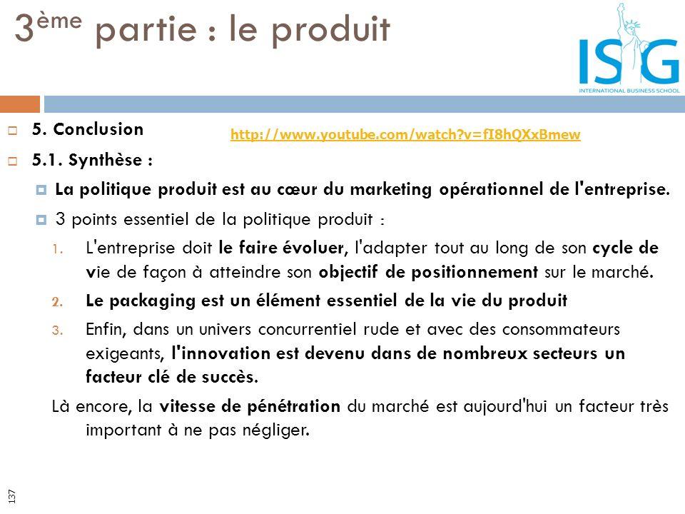 5. Conclusion 5.1. Synthèse : La politique produit est au cœur du marketing opérationnel de l'entreprise. 3 points essentiel de la politique produit :