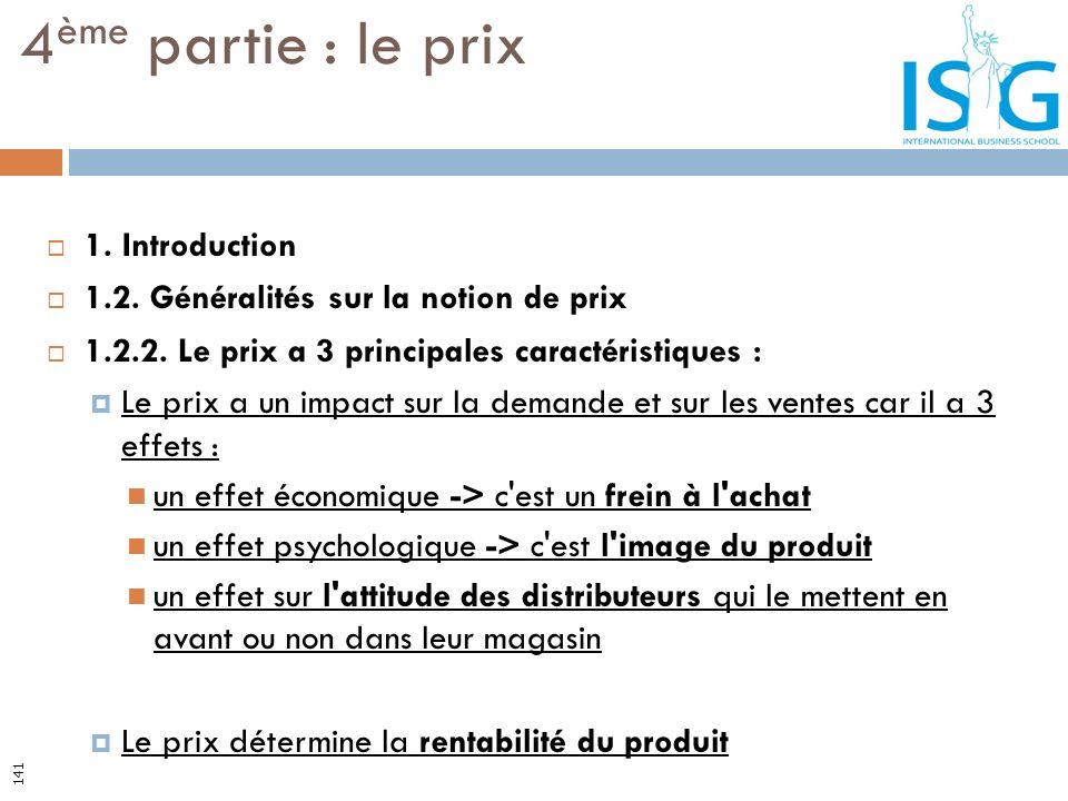 1. Introduction 1.2. Généralités sur la notion de prix 1.2.2. Le prix a 3 principales caractéristiques : Le prix a un impact sur la demande et sur les