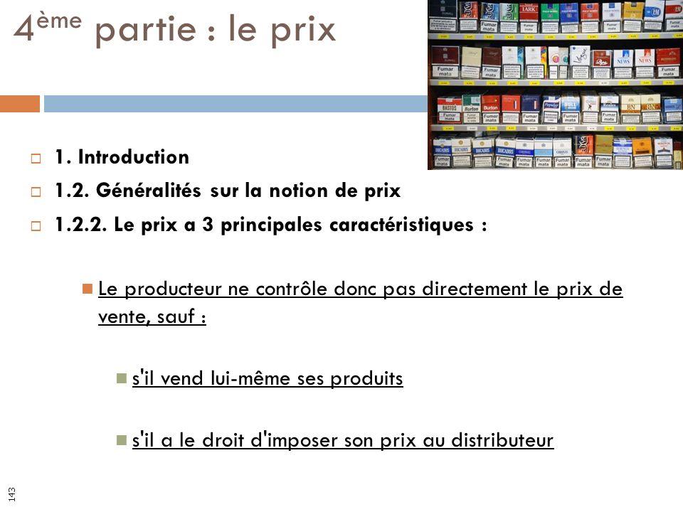 1. Introduction 1.2. Généralités sur la notion de prix 1.2.2. Le prix a 3 principales caractéristiques : Le producteur ne contrôle donc pas directemen