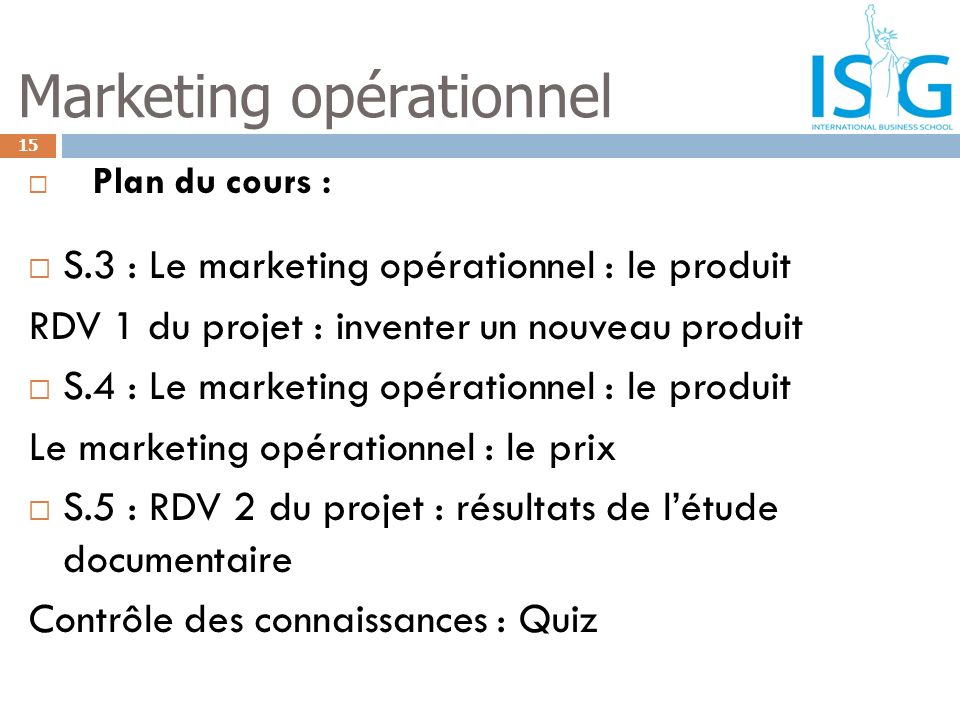 Plan du cours : S.3 : Le marketing opérationnel : le produit RDV 1 du projet : inventer un nouveau produit S.4 : Le marketing opérationnel : le produi