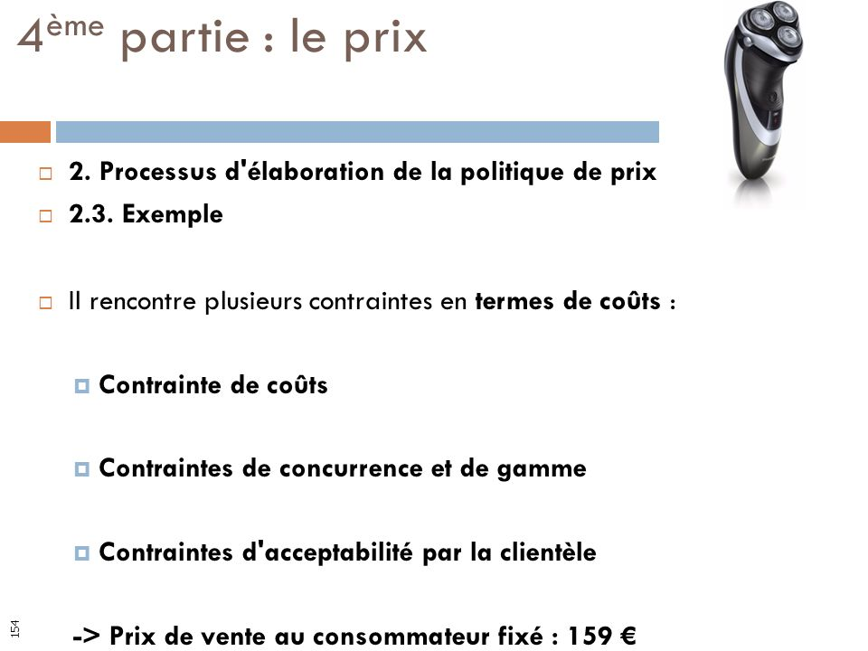 2. Processus d'élaboration de la politique de prix 2.3. Exemple Il rencontre plusieurs contraintes en termes de coûts : Contrainte de coûts Contrainte