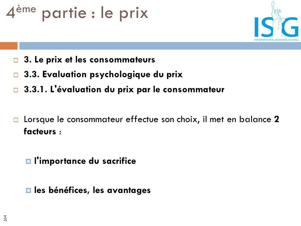 3. Le prix et les consommateurs 3.3. Evaluation psychologique du prix 3.3.1. L'évaluation du prix par le consommateur Lorsque le consommateur effectue