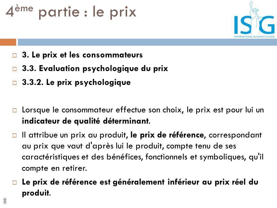 3. Le prix et les consommateurs 3.3. Evaluation psychologique du prix 3.3.2. Le prix psychologique Lorsque le consommateur effectue son choix, le prix