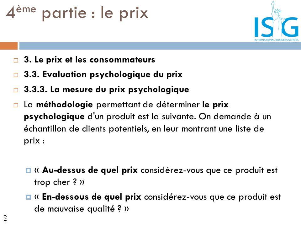 3. Le prix et les consommateurs 3.3. Evaluation psychologique du prix 3.3.3. La mesure du prix psychologique La méthodologie permettant de déterminer