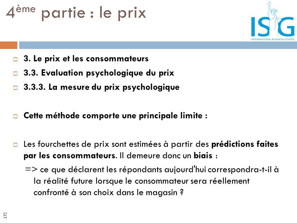 3. Le prix et les consommateurs 3.3. Evaluation psychologique du prix 3.3.3. La mesure du prix psychologique Cette méthode comporte une principale lim