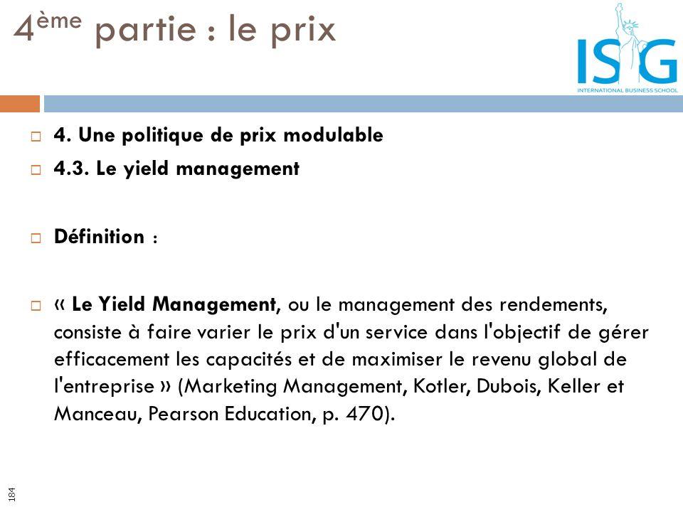 4. Une politique de prix modulable 4.3. Le yield management Définition : « Le Yield Management, ou le management des rendements, consiste à faire vari