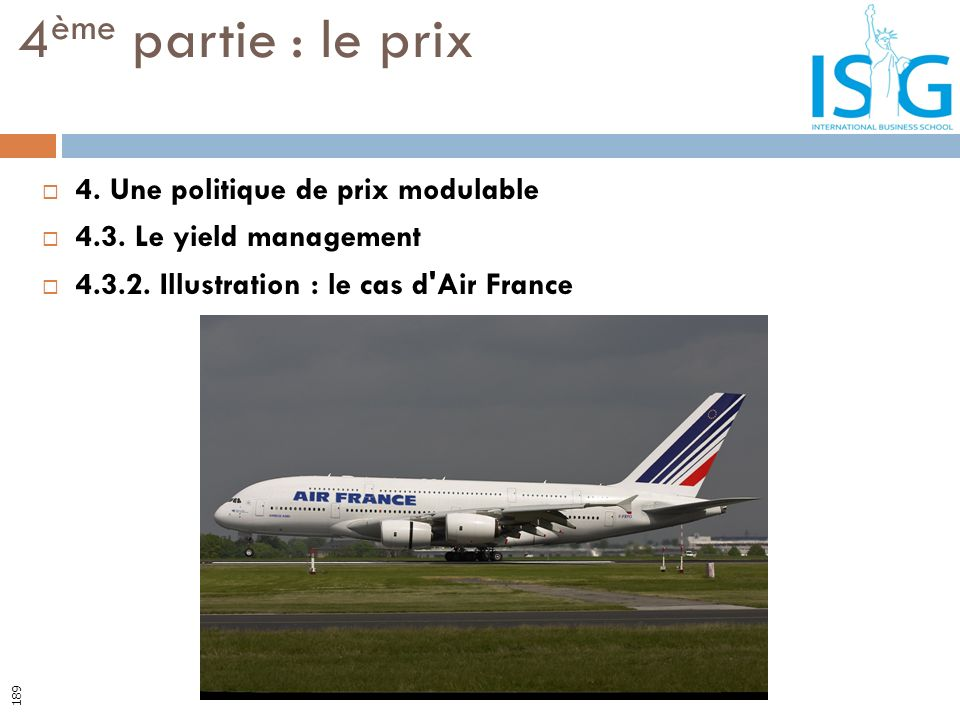 4. Une politique de prix modulable 4.3. Le yield management 4.3.2. Illustration : le cas d'Air France 4 ème partie : le prix 189