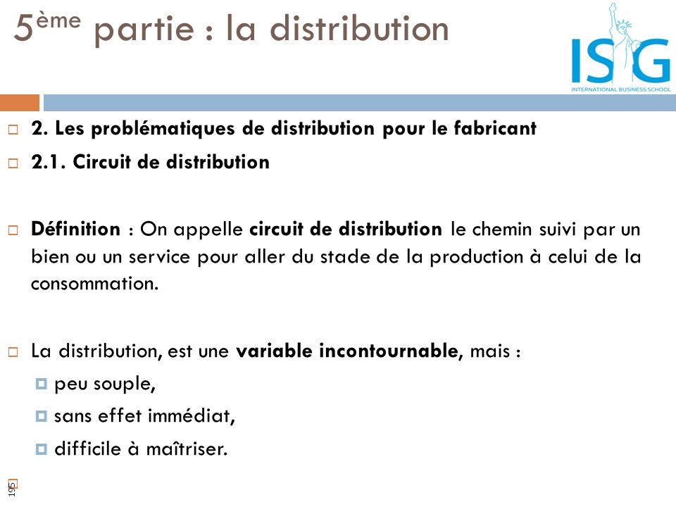 2. Les problématiques de distribution pour le fabricant 2.1. Circuit de distribution Définition : On appelle circuit de distribution le chemin suivi p