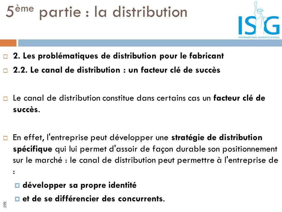 2. Les problématiques de distribution pour le fabricant 2.2. Le canal de distribution : un facteur clé de succès Le canal de distribution constitue da