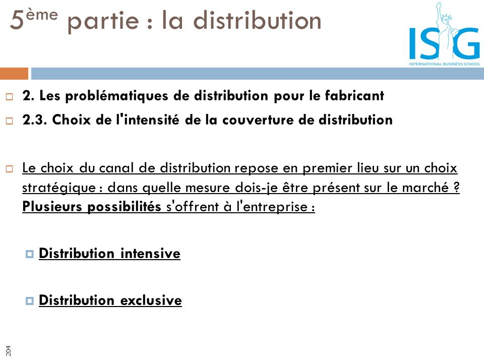 2. Les problématiques de distribution pour le fabricant 2.3. Choix de l'intensité de la couverture de distribution Le choix du canal de distribution r