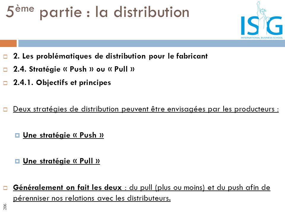 2. Les problématiques de distribution pour le fabricant 2.4. Stratégie « Push » ou « Pull » 2.4.1. Objectifs et principes Deux stratégies de distribut