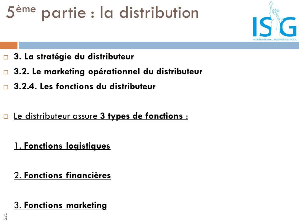 3. La stratégie du distributeur 3.2. Le marketing opérationnel du distributeur 3.2.4. Les fonctions du distributeur Le distributeur assure 3 types de