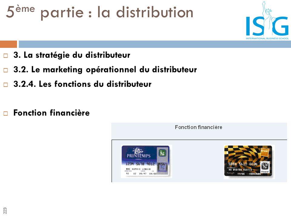 3. La stratégie du distributeur 3.2. Le marketing opérationnel du distributeur 3.2.4. Les fonctions du distributeur Fonction financière 5 ème partie :