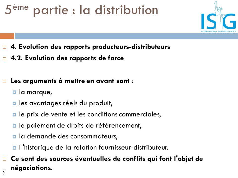 4. Evolution des rapports producteurs-distributeurs 4.2. Evolution des rapports de force Les arguments à mettre en avant sont : la marque, les avantag