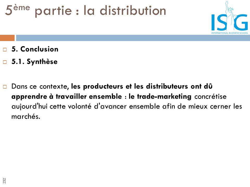 5. Conclusion 5.1. Synthèse Dans ce contexte, les producteurs et les distributeurs ont dû apprendre à travailler ensemble : le trade-marketing concrét