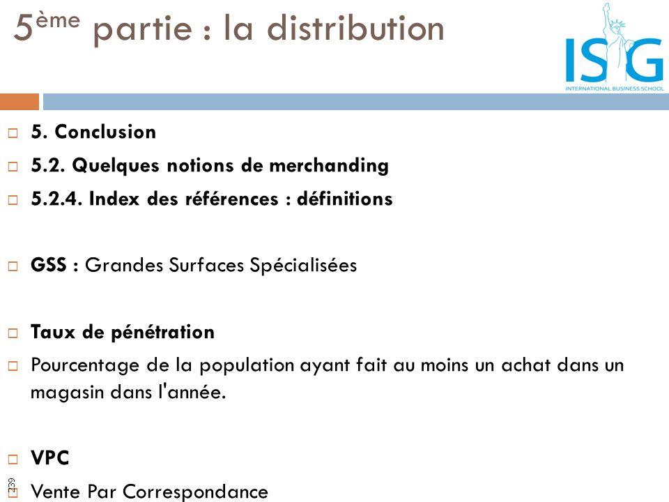 5. Conclusion 5.2. Quelques notions de merchanding 5.2.4. Index des références : définitions GSS : Grandes Surfaces Spécialisées Taux de pénétration P