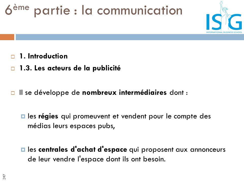 1. Introduction 1.3. Les acteurs de la publicité Il se développe de nombreux intermédiaires dont : les régies qui promeuvent et vendent pour le compte