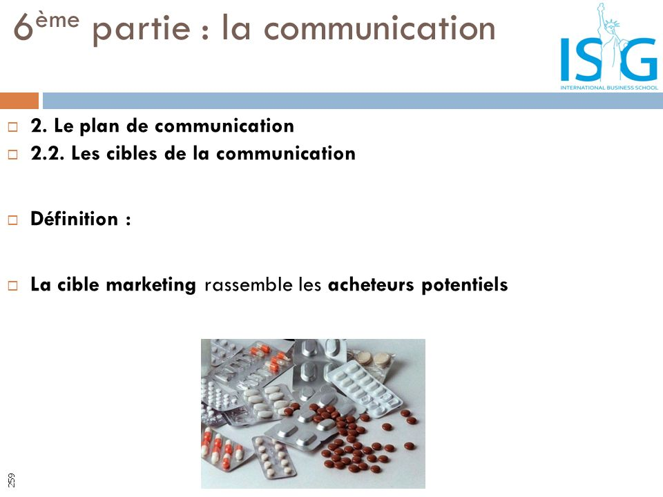 2. Le plan de communication 2.2. Les cibles de la communication Définition : La cible marketing rassemble les acheteurs potentiels 6 ème partie : la c