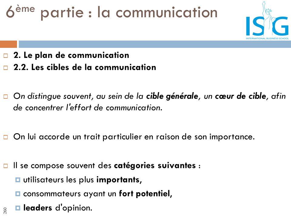 2. Le plan de communication 2.2. Les cibles de la communication On distingue souvent, au sein de la cible générale, un cœur de cible, afin de concentr