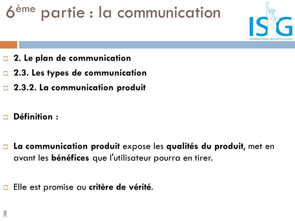 2. Le plan de communication 2.3. Les types de communication 2.3.2. La communication produit Définition : La communication produit expose les qualités