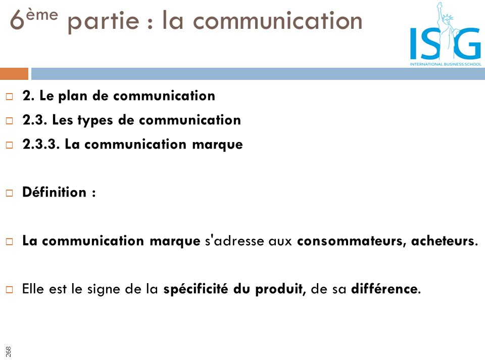2. Le plan de communication 2.3. Les types de communication 2.3.3. La communication marque Définition : La communication marque s'adresse aux consomma