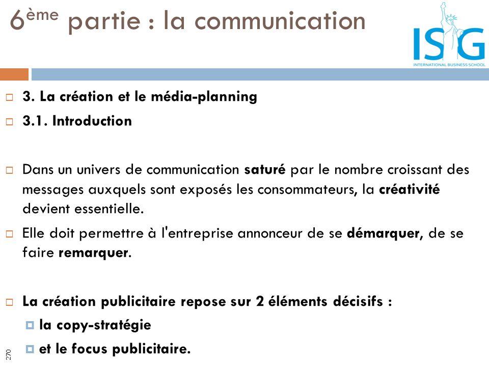 3. La création et le média-planning 3.1. Introduction Dans un univers de communication saturé par le nombre croissant des messages auxquels sont expos