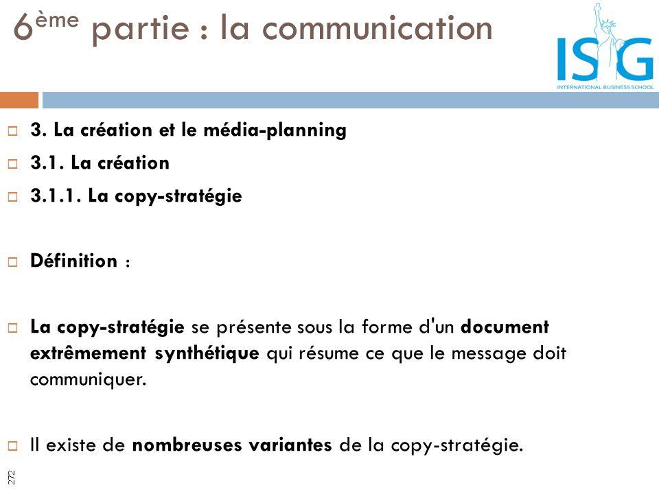 3. La création et le média-planning 3.1. La création 3.1.1. La copy-stratégie Définition : La copy-stratégie se présente sous la forme d'un document e