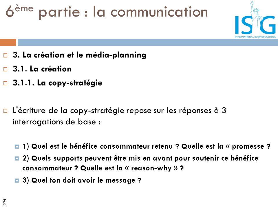 3. La création et le média-planning 3.1. La création 3.1.1. La copy-stratégie L'écriture de la copy-stratégie repose sur les réponses à 3 interrogatio