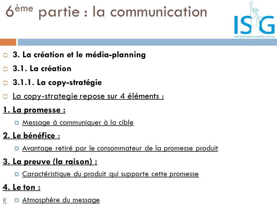 3. La création et le média-planning 3.1. La création 3.1.1. La copy-stratégie La copy-strategie repose sur 4 éléments : 1. La promesse : Message à com