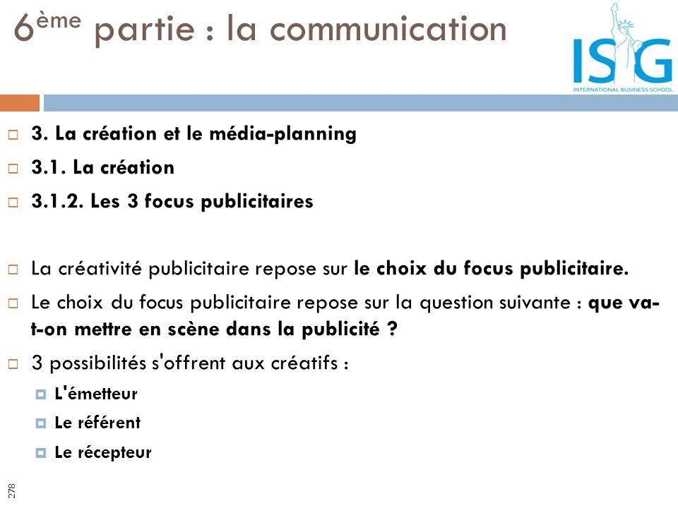 3. La création et le média-planning 3.1. La création 3.1.2. Les 3 focus publicitaires La créativité publicitaire repose sur le choix du focus publicit