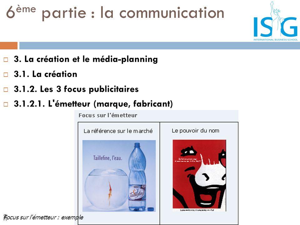 3. La création et le média-planning 3.1. La création 3.1.2. Les 3 focus publicitaires 3.1.2.1. L'émetteur (marque, fabricant) 6 ème partie : la commun