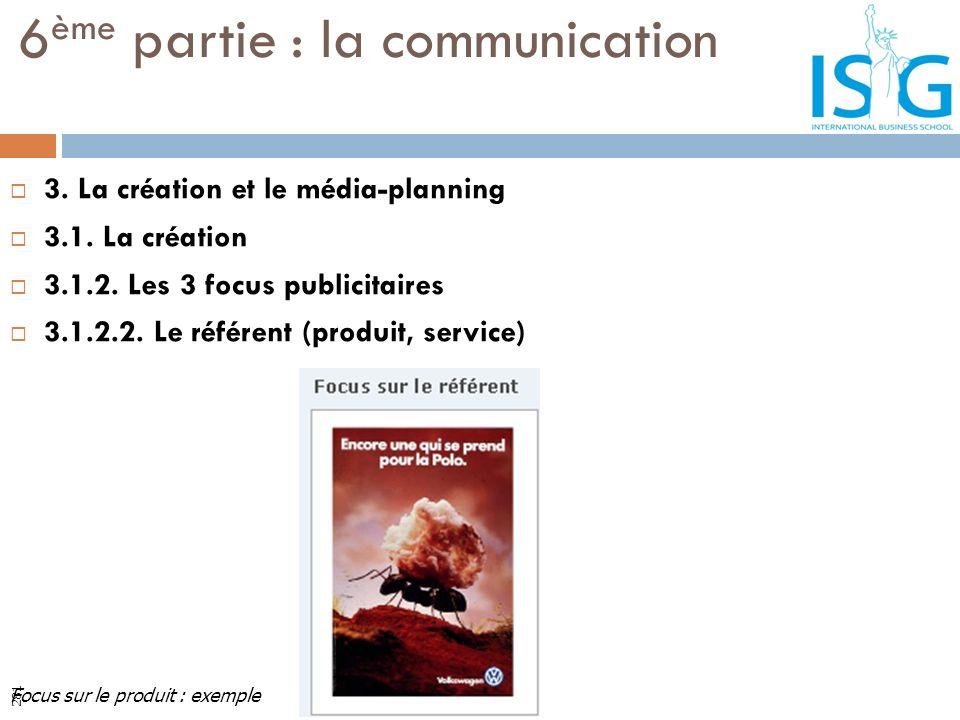 3. La création et le média-planning 3.1. La création 3.1.2. Les 3 focus publicitaires 3.1.2.2. Le référent (produit, service) 6 ème partie : la commun