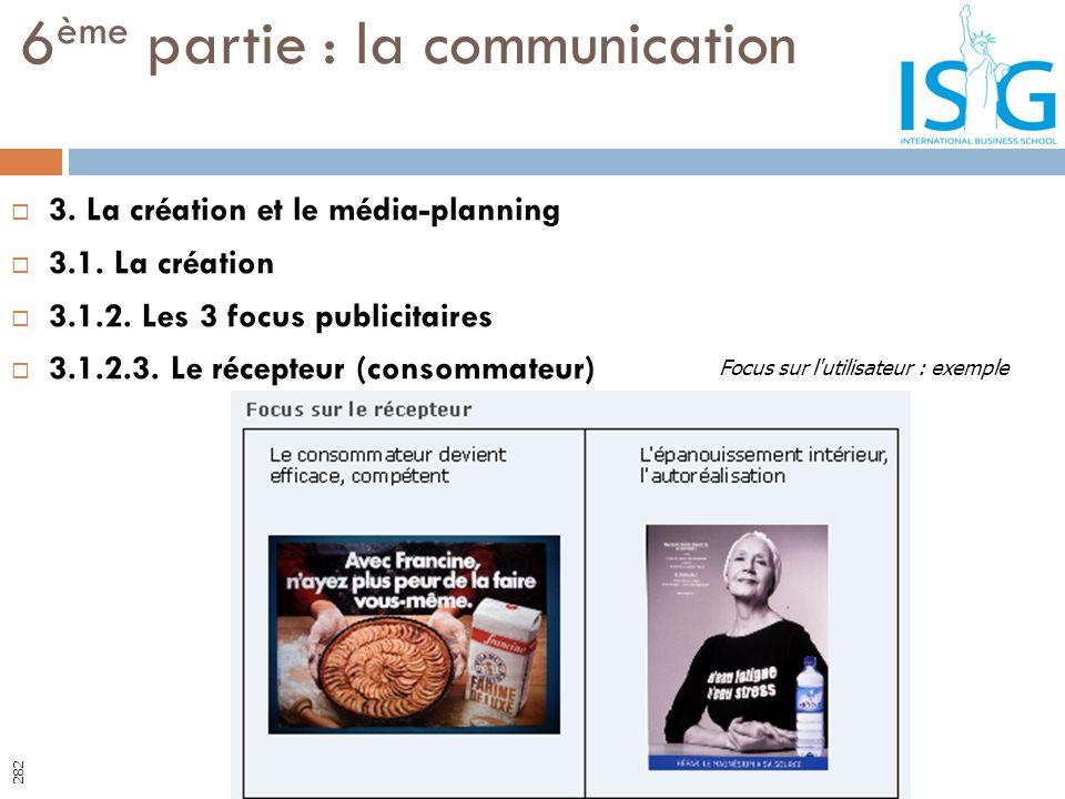 3. La création et le média-planning 3.1. La création 3.1.2. Les 3 focus publicitaires 3.1.2.3. Le récepteur (consommateur) 6 ème partie : la communica