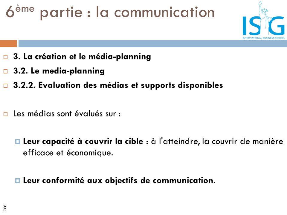 3. La création et le média-planning 3.2. Le media-planning 3.2.2. Evaluation des médias et supports disponibles Les médias sont évalués sur : Leur cap