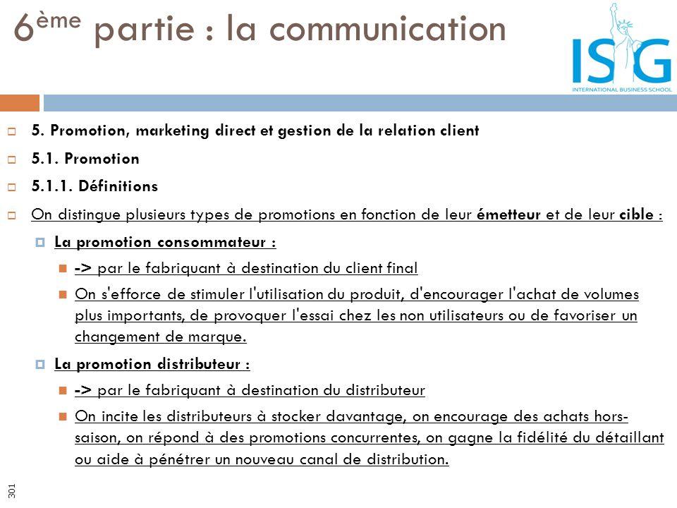 5. Promotion, marketing direct et gestion de la relation client 5.1. Promotion 5.1.1. Définitions On distingue plusieurs types de promotions en foncti
