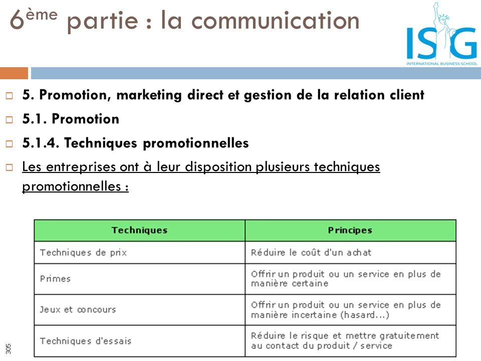 5. Promotion, marketing direct et gestion de la relation client 5.1. Promotion 5.1.4. Techniques promotionnelles Les entreprises ont à leur dispositio