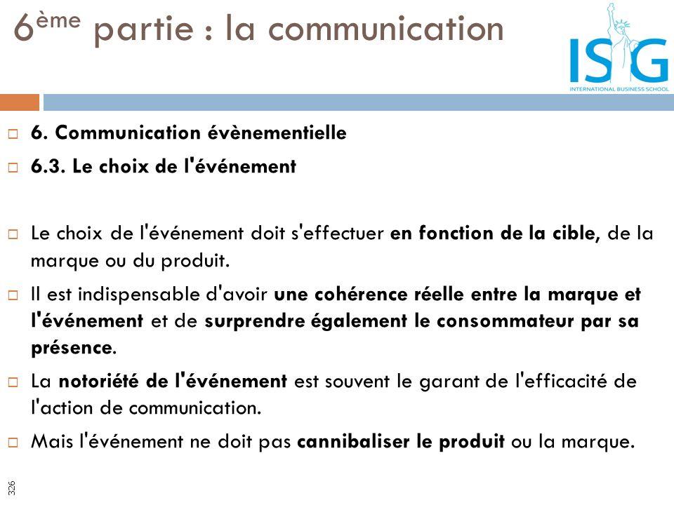 6. Communication évènementielle 6.3. Le choix de l'événement Le choix de l'événement doit s'effectuer en fonction de la cible, de la marque ou du prod