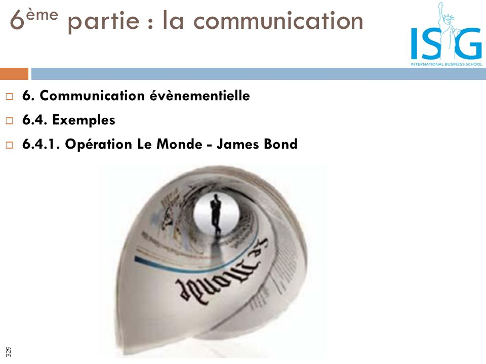 6. Communication évènementielle 6.4. Exemples 6.4.1. Opération Le Monde - James Bond 6 ème partie : la communication 329