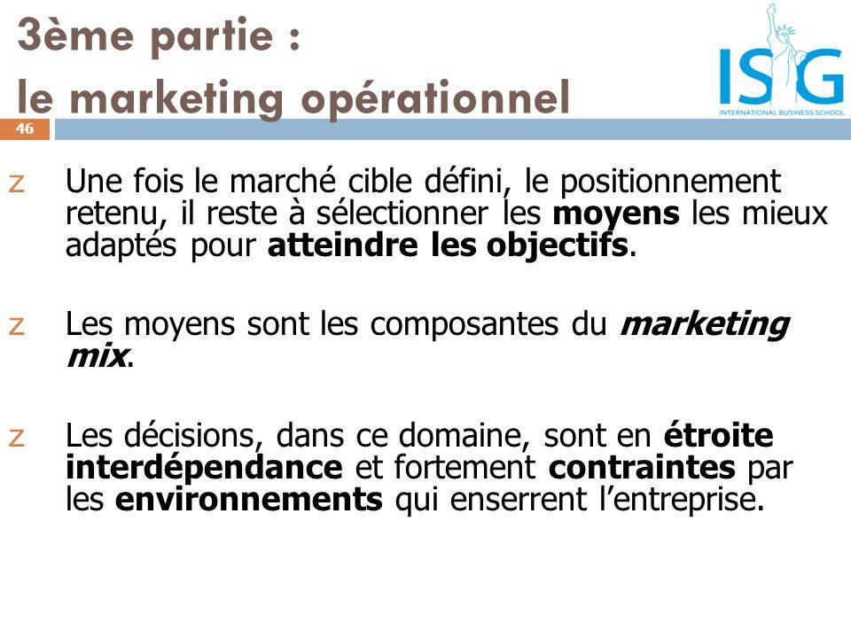 3ème partie : le marketing opérationnel z Une fois le marché cible défini, le positionnement retenu, il reste à sélectionner les moyens les mieux adap