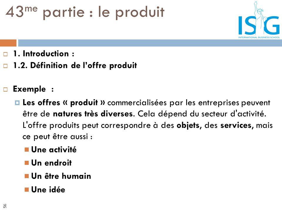 1. Introduction : 1.2. Définition de loffre produit Exemple : Les offres « produit » commercialisées par les entreprises peuvent être de natures très