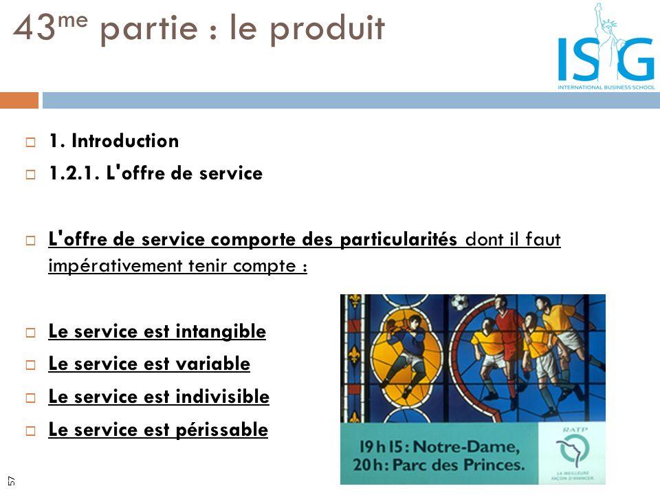 1. Introduction 1.2.1. L'offre de service L'offre de service comporte des particularités dont il faut impérativement tenir compte : Le service est int